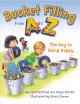 Bucket Filling from A to Z : The Key to Being Happy