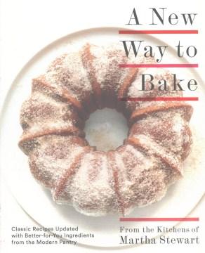 A New Way to Bake by Martha Stewart