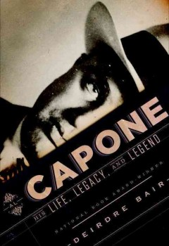 Al Capone: His Life, Legacy, and Legend by Deirdre Bair