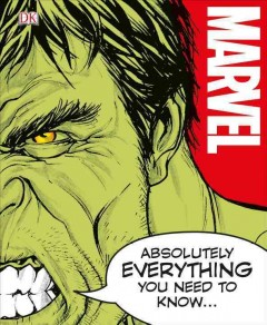 Marvel: Absolutely Everything You Need to Know by Adam Bray, et. al.