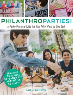 Philanthroparties! A Party-Planning Guide for Kids Who Want to Give Back by Lulu Cerone