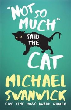 Not So Much Said The Cat by Michael Swanwick