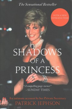 Shadows of a Princess: Diana, Princess of Wales 1987-1996: an Intimate Account by Her Private Secretary