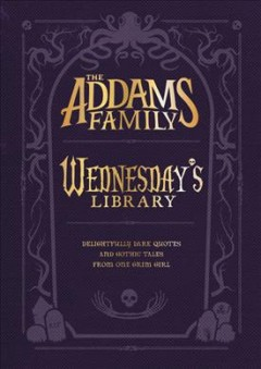 Wednesday's Library: Delightfully Dark Quotes and Gothic Tales from One Grim Girl