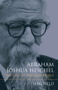 Abraham Joshua Heschel: The Call of Transcendence
