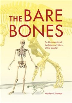 Bare Bones, The: An Unconventional Evolutionary History of the Skeleton