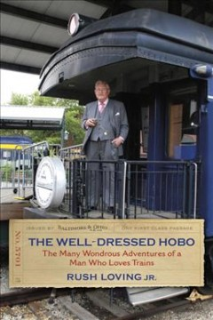 Well-Dressed Hobo, The: The Many Wondrous Adventures of a Man Who Loves Trains