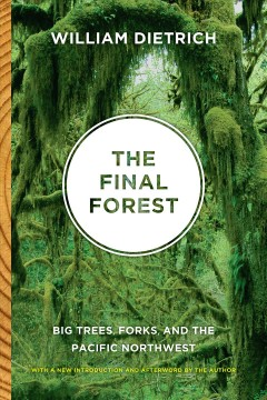 Final Forest, The: Big Trees, Forks, and the Pacific Northwest