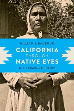 California Through Native Eyes:  Reclaiming History