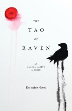 Tao Of Raven, The:  An Alaska Native Memoir