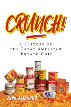 Crunch!: A History of the Great American Potato Chip