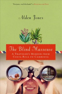 Blind Masseuse, The: A Traveler's Memoir From Costa Rica to Cambodia