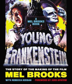 Young Frankenstein: A Mel Brooks' Book: The Story of the Making of the Film