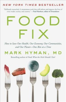 Food Fix: How to Save Our Health, Our Economy, Our Communities, and Our Planet?One Bite at a Time