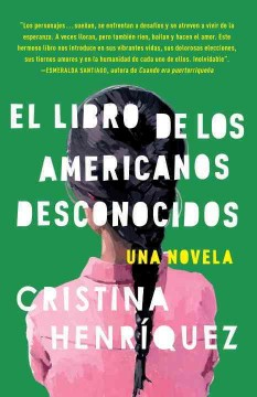 El libro de los americanos desconocidos / The Book of Unknown Americans