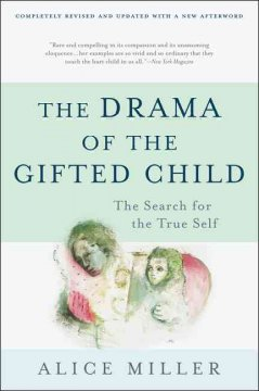 Drama of the Gifted Child, The: The Search for the True Self. Third Edition