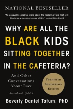 Why Are All the Black Kids Sitting Together in the Cafeteria?: And Other Conversations About Race. 20th Edition