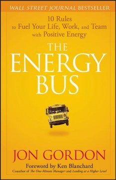 Energy Bus, The: 10 Rules to Fuel Your Life, Work, and Team With Positive Energy