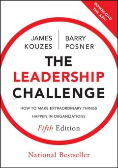 Leadership Challenge, The: How to Make Extraordinary Things Happen in Organizations. 25th Anniversary