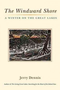 Windward Shore, The:  A Winter On The Great Lakes