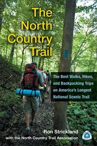 North Country Trail, The:  The Best Walks, Hikes, And Backpacking Trips On America's Longest National Scenic Trail