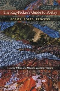 Rag-Picker's Guide to Poetry, The: Poems, Poets, Process