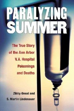 Paralyzing Summer: The True Story of the Poisonings and Deaths at Ann Arbor V.A. Hospital