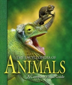 Encyclopedia of Animals, The: A Complete Visual Guide