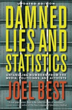 Damned Lies and Statistics: Untangling Numbers From the Media, Politicians, and Activisits