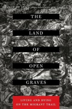 Land of Open Graves, The: Living and Dying on the Migrant Trail