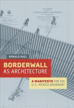 Borderwall As Architecture: A Manifesto for the U.S.-Mexico Boundary