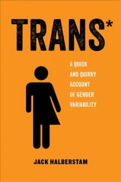 Trans*: A Quick and Quirky Account of Gender Variability