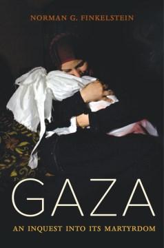 Gaza: An Inquest Into Its Martyrdom