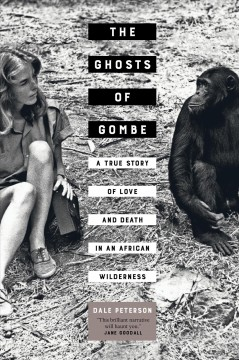 Ghosts of Gombe, The: A True Story of Love and Death in an African Wilderness