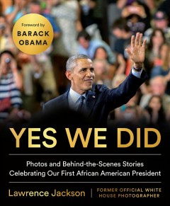 Yes We Did: Photos and Behind-the-scenes Stories Celebrating Our First African American President