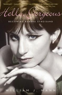 Hello, Gorgeous: Becoming Barbra Streisand