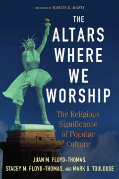 Altars Where We Worship, The: The Religious Significance of Popular Culture