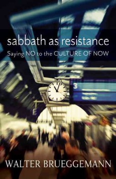 Sabbath as Resistance: Say No to the Culture of Now