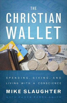 Christian Wallet, The: Spending, Giving, and Living With a Conscience