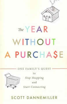 Year Without a Purchase, The: One Family's Quest to Stop Shopping and Start Connecting