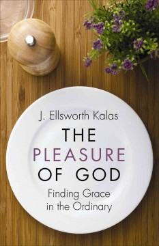 Pleasure of God, The: Finding Grace in the Ordinary
