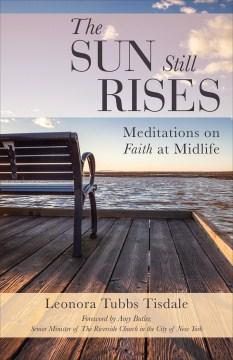Sun Still Rises, The: Meditations on Faith at Midlife