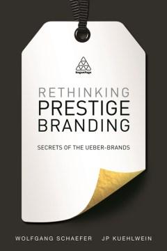 Rethinking Prestige Branding: Understanding the Secrets of Ueber-Brands