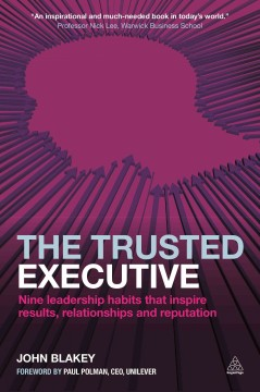 Trusted Executive, The: Nine Leadership Habits That Inspire Results, Relationships and Reputation