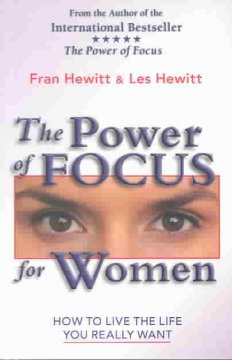 Power of Focus for Women, The: How to Live the Life You Really Want