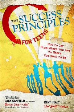 Success Principles for Teens, The: How to Get From Where You Are to Where You Want to Be