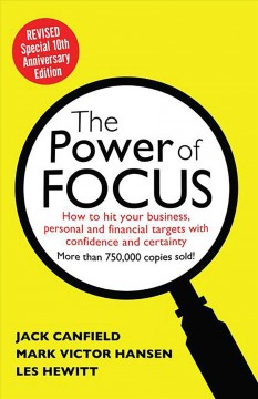 Power of Focus: How to Hit Your Business, Personal and Financial Targets With Confidence and Certainty