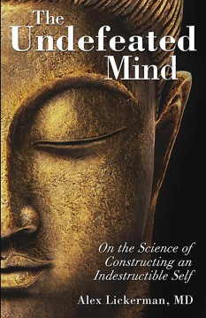 Undefeated Mind, The: On the Science of Constructing an Indestructible Self
