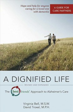 Dignified Life, A: The Best Friends Approach to Alzheimer's Care: A Guide for Care Partners