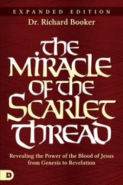 Miracle of the Scarlet Thread, The: Revealing the Power of the Blood of Jesus From Genesis to Revelation